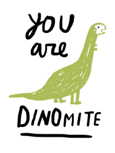 You Are Dinomite Dinosaur print by Atlanta based illustrator Sarah Neuburger